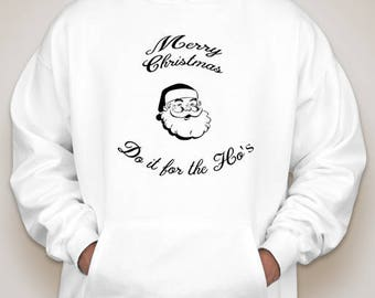 Merry Christmas, Do It For The Ho's Hoodie (Black or White)