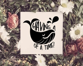 Having a whale of a time, printable quote, wall art, digital prints, black and white, typography, digital art, wall décor