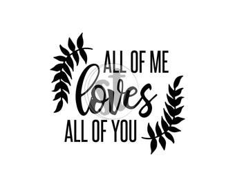All Of Me Loves You SVG Cut File Love Svg Clipart