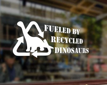Fueled by recycled dinosaurs Vinyl Stickers Funny Decals Bumper Car Auto Computer Laptop Wall Window Glass Skateboard Snowboard Helmet