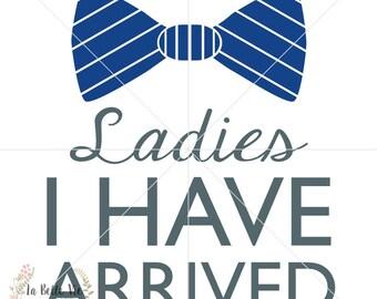 Ladies I Have Arrived SVG & PNG file