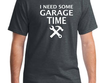I Need Some Garage Time T-shirt, Tool T-Shirt, Father's T-Shirt, Dad Shirt, Garage T-shirt, Tool gift T-Shirt, Tool Lover gift, Cars T-Shirt