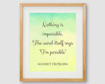 Nothing Is Impossible Printable, Motivational PRINT, Audrey Hepburn Print, Motivational Quote, Inspirational Quote Print, Daughter Gift,