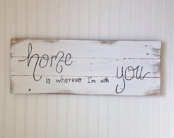 Home is wherever I'm with you Wood Sign / Home Decor / Quote Sign / Rustic Wall Decor