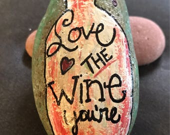 Love The Wine You're With Painted Rock, Collectible, Art, Home Decor & Gift