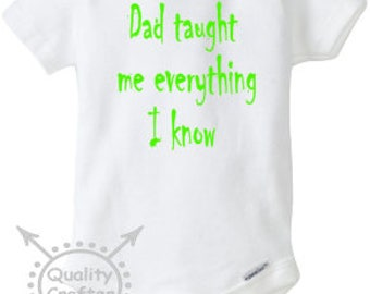 Dad taught me everything I know Onesie, Baby Onesie, Boys Onesie, Onesie, Baby Shower, Infant