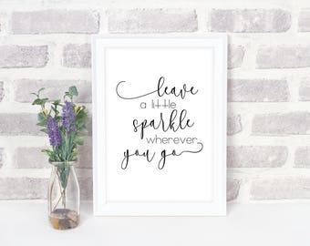 Printable Quote | Leave A Little Sparkle Wherever You Go Quote | Word Art | Inspirational Quote | Creative Home Decor | Instant Download