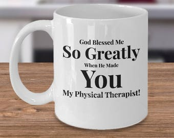 Gift for Physical Therapist -Coffee 11 oz Mug Ceramic -Unique Gifts Idea - God Blessed Me So Greatly When He Made You My Physical Therapist!