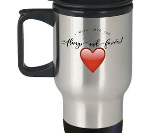 Gift for Wife Husband Girlfriend Boyfriend -For Anyone Special- 14oz Travel Mug -Unique Idea! I Will Love You Always and Forever!