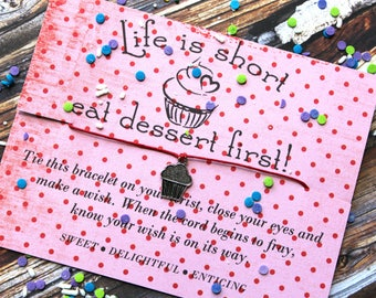 Life Is Short Eat Dessert First Wish Bracelet, Wish Upon Your Wrist, Cupcake Wish Bracelet, Inspirational Gifts, Dessert Gifts