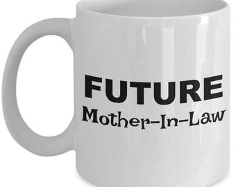 Future Mother-in-law Mug, Gifts for Mother-in-law , Mother-in-law Coffee Mug, Mother-in-law Coffee Cup, Birthday Gift, Christmas Present