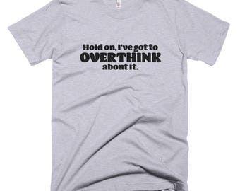 Hold on, I've got to OVERTHINK about it Short-Sleeve T-Shirt