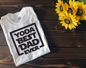 Yoda Best Dad Ever | Father's Day Shirt | Custom T Shirt | Create Your Own T Shirt | Custom Sayings | Graphic Tees | T Shirts |
