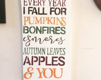 Every year I fall for Pumpkins Bonfires S'mores Autumn Leaves Apples & You Sign/Wood sign/fall sign/farmhouse/Rustic/home decor/Fall decor