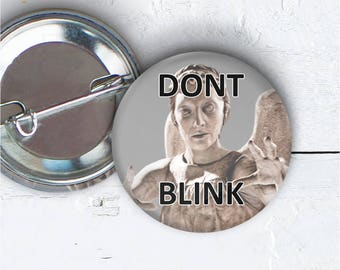 """Don't Blink Button, 1.5"""" Pin-back Button, Don't Blink Pin, Don't Blink Badge, Doctor Who Button, Doctor Who Badge, Don't Blink Flair, 006"""
