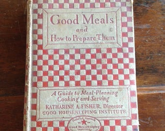 Good Housekeeping cookbook Good Meals and How to Prepare Them