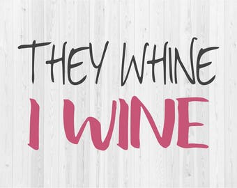 They Whine I Wine - SVG Cut File