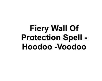 Fiery Wall of Protection Spell - Hoodoo - Voodoo