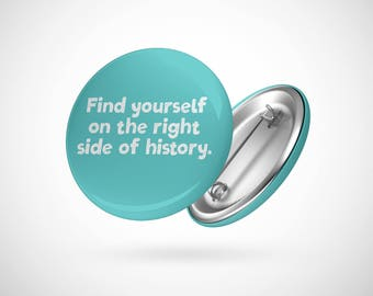 "Find Yourself On The Right Side Of History  — 2.25"" Pinback Pin Button Badge Resistance"