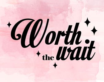Worth The Wait SVG File, Baby Girl Cut File, Cricut explore, Quote Overlay, Vector, Cutting File, PNG, Silhouette, Clip Art, Vector
