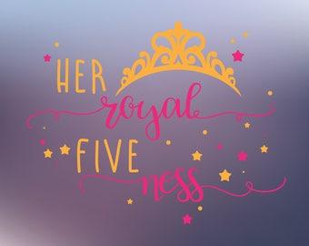 fifth birthday svg cut file, her royal fiveness svg cut file, 5th birthday svg, i'm 5 svg,five svg,princess svg, girls svg, girl svg cut