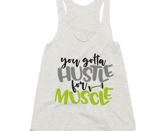 You Gotta Hustle for the Muscle Women's Tri-Blend Racerback Tank