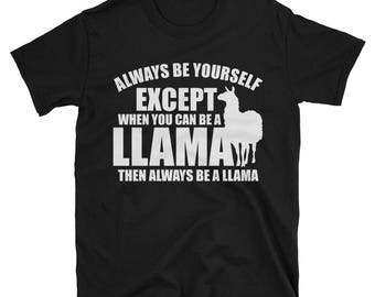 Always Be Yourself Except When You Can Be A Llama Then Always Be a Llama T-Shirt - Funny Llama gift tee - Llama Lover Shirt