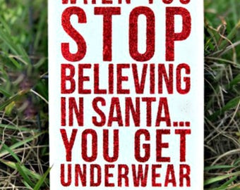 "When You Stop Believing In Santa You Get Underwear  - Wooden Postcard Sign  6x4"" - - White with Red Sparkle Lettering"