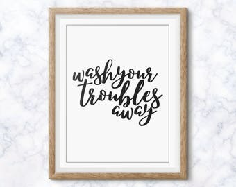 Wash Your Troubles Away Bathroom Wall Art, Bathroom Decor, Gift for Her Home Decor, Bathroom Sign, Wall Hanging Prints, Printable, Art Print