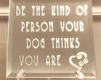 Be The Person Your Dog Thinks You Are Hand Etched 5.8 in x 5.8 in Mirror