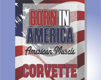 Born in America signs for garage, American Flag, Muscle cars, Corvette, Born in America, American Muscle, wall decor, Red white and blue