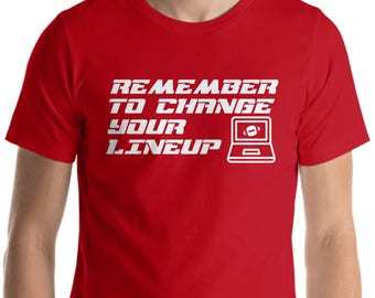 Remember to Change Your Lineup ! ( Fantasy Football T Shirt )
