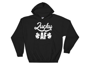 Lucky Af Irish Hooded Sweatshirt // Saint Patrick's Day Hoodie // Cool Shamrock Clover Hoodie // Lucky Irish Sweatshirt // Drinking Hoodie