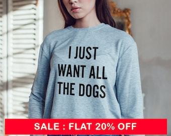I Just Want All The Dogs Crewneck Sweatshirt, Women's Sweatshirt, Funny Sweatshirt, Dog Lover, Dog Mama, Fur Mama