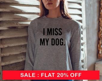 I miss my dog Sweatshirt Unisex for women fashion teen girls womens gifts ladies sarcastic saying humor love animal bed jumper