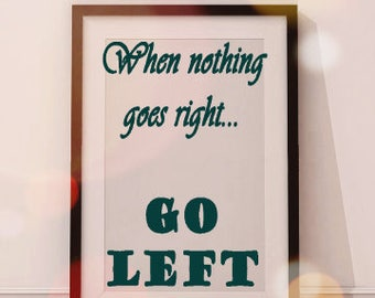 Funny poster, amuse yourself, dont take it all so seriously, when nothing is right, go left, motivational funny quote, be positive