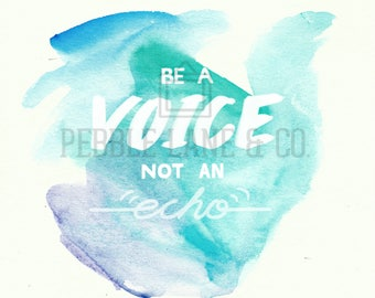 """Original Watercolor Quote Print, """"Be a voice not an echo"""""""