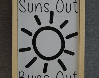 Suns out Buns out wooden sign