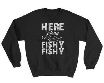 Funny Here Fishy Fishy Fishing Sweatshirt