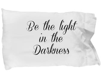 Be the light in the darkness, pillowcase, inspirational