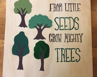 From little seeds grow mighty trees wood painted art