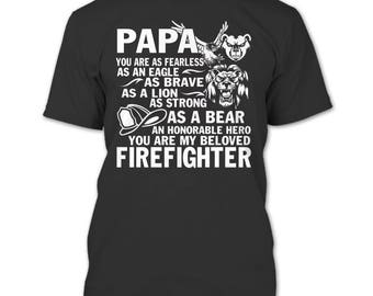 Papa You Are As Fearless T Shirt, You Are My Beloved Firefighter T Shirt