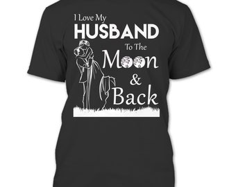 I Love Husband T Shirt, To The Moon And Back T Shirt