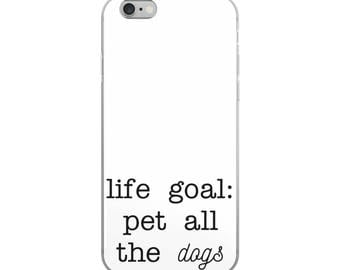 Ships Very Fast! Life Goal: Pet All The Dogs Phone Case, iPhone Case, Dog Lover, Animal Lover, Cute, Fun, iPhone 6 - X