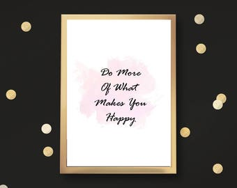 Do More Of What Makes You Happy 1 - DIGITAL DOWNLOAD