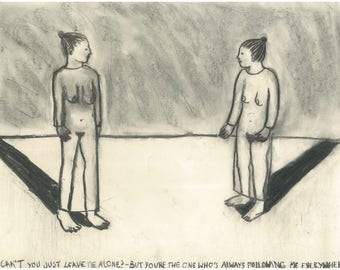 Drawing: Why Can't You Just Leave Me Alone? -But Your The One Who's Following Me everywhere!