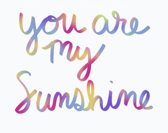 You are my sunshine print, colorful, quote, download