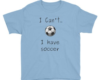 I Can't, I Have Soccer Youth Tee