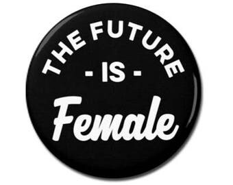 "The Future is Female 1.25"" or 2.25"" Pinback Pin Button Badge Female Empowerment Empowered Woman Feminist Quote Girl Power"