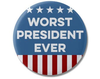"Worst President Ever 1.25"" or 2.25"" Pinback Pin Button, President Anti Trump not my president Donald Trump Protest Political Anti Republican"